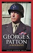 George S. Patton A Biography Greenwood Biographies By David A. Smith Mint