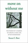 Move On Without Me The Power Of A Woman To Create A New By Susan Beer Mint