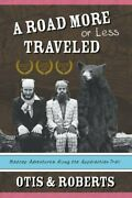 A Road More Or Less Traveled Madcap Adventures Along The By Stephen Otis New