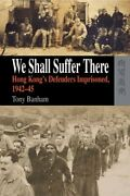 We Shall Suffer There Hong Kongand039s Defenders Imprisoned By Tony Banham New