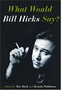 What Would Bill Hicks Say By Ben Mack And Kristin Pulkkinen Mint Condition