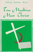Ten Muslims Meet Christ By William Mcelwee Miller Excellent Condition