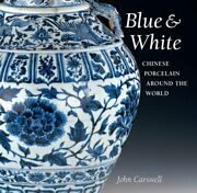 Blue And White Chinese Porcelain Around The World By John Carswell
