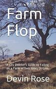 Farm Flop A City Dweller's Guide To Failing On A Farm In By Devin Rose New