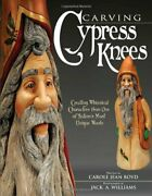 Carving Cypress Knees Creating Whimsical Characters From By Jack A. Williams