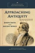 Approaching Antiquity Joseph Smith And The Ancient World By Lincoln H. Blumell