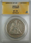 1859-o Seated Liberty Silver Dollar Anacs Ef-45 Details Cleaned Coin