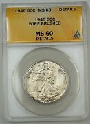 1945 Walking Liberty Silver Half Dollar Coin Anacs Ms-60 Details Wire Brushed