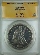 1860-o Seated Liberty Silver Dollar Coin 1 Anacs Au-50 Details Polished