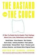 The Bastard On The Couch 27 Men Try Really Hard To Explain Their Feelings About