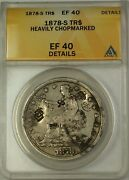 1878-s Trade Silver Dollar 1 Coin Anacs Ef-40 Details Heavily Chopmarked