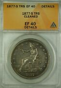 1877-s Tr Trade Silver Dollar Coin 1 Anacs Ef-40 Details Cleaned Gkg