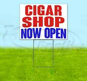 Cigar Shop Now Open Yard Sign Corrugated Plastic Bandit Lawn Decorations Usa