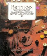 Brittenand039s Watch And Clock Makers Handbook Dictionary And Guide 16th Ed
