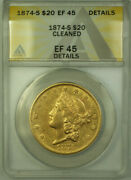 1874-s Liberty 20 Double Eagle Gold Coin Anacs Ef-45 Details Better Coin B