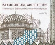 Islamic Art And Architecture Memories Of Seljuk And Ottoman Masterpieces