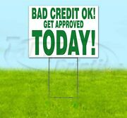 Bad Credit Ok Get Approved Today 18x24 Yard Sign With Stake Corrugated Bandit