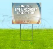 Love God Live Like Christ Love Others 18x24 Yard Sign With Stake Corrugated