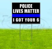 Police Lives Matter I Got Your 6 18x24 Yard Sign With Stake Corrugated Bandit