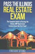 Pass The Illinois Real Estate Exam The Complete Guide To Passing The Illino...