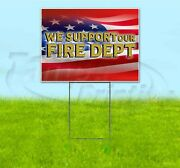 We Support Our Fire Department 18x24 Yard Sign With Stake Corrugated Bandit Usa