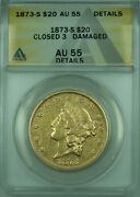 1873-s Closed 3 Liberty 20 Double Eagle Gold Coin Anacs Au-55 Details