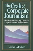 The Craft Of Corporate Journalism By Lionel J. Fisher