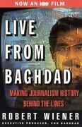 Live From Baghdad Making Journalism History Behind The Lines By Robert Wiener