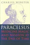 Paracelsus Medicine Magic And Mission At The End Of Time Hardcover By Web...