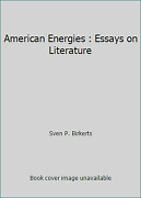 American Energies Essays On Literature By Sven P. Birkerts