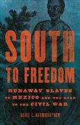 South To Freedom Runaway Slaves To Mexico And The Road To The Civil War, Ha...