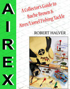 New Copy Collectorand039s Guide To Bache Brown And Airex/lionel Fishing Tackle Luxor