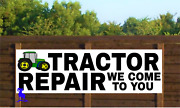 Tractor Repair We Come To You - Vinyl Banner - Rugged Many Sizes Made In Usa