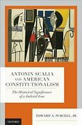 Antonin Scalia And American Constitutionalism The Historical Significance O...