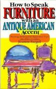 How To Speak Furniture With An Antique American Accent Buying, Selling And...