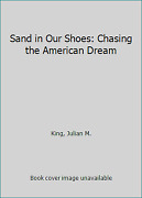 Sand In Our Shoes Chasing The American Dream By King, Julian M.