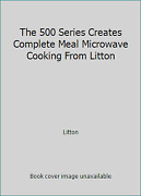 The 500 Series Creates Complete Meal Microwave Cooking From Litton By Litton