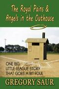 The Royal Pains And Angels In The Outhouse One Big Little League Story That...