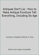 Antiques Don't Lie How To Make Antique Furniture Tell Everything, Including...