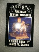 Antique American Sewing Machines A Value Guide 1st Edition James W. Slaten