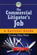 The Commercial Litigatorand039s Job A Survival Guide By Cristen Sikes Rose