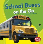 School Buses On The Go Paperback By Reinke Beth Bence Like New Used Free ...