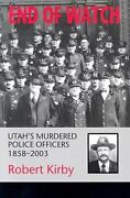 End Of Watch Utahand039s Murdered Police Officers 1858-2003 By Robert Kirby