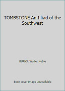 Tombstone An Illiad Of The Southwest By Burns, Walter Noble