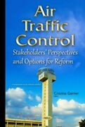 Air Traffic Control Stakeholders' Perspectives And Options For Reform, Hard...
