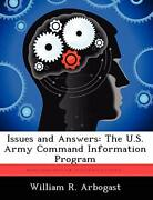 Issues And Answers The U.s. Army Command Information... By Arbogast William R.