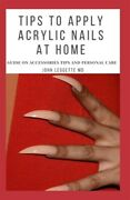 Tips To Apply Acrylic Nails At Home Guide On Accessories Tips And Personal C...