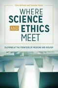 Where Science And Ethics Meet Dilemmas At The Frontiers Of Medicine And Bio...