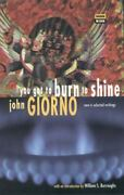 You Got To Burn To Shine New And Selected Writings [high Risk Books]