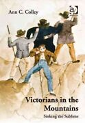 Victorians In The Mountains Sinking The Sublime, Hardcover By Colley, Ann C...
